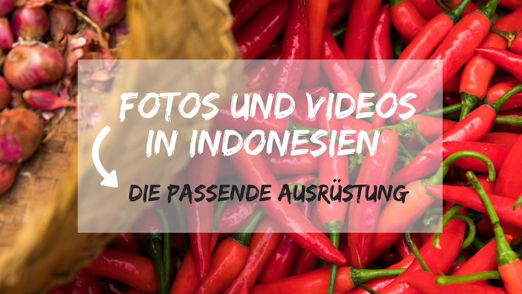 fotos-videos-indonesien-ausruestung-tipps